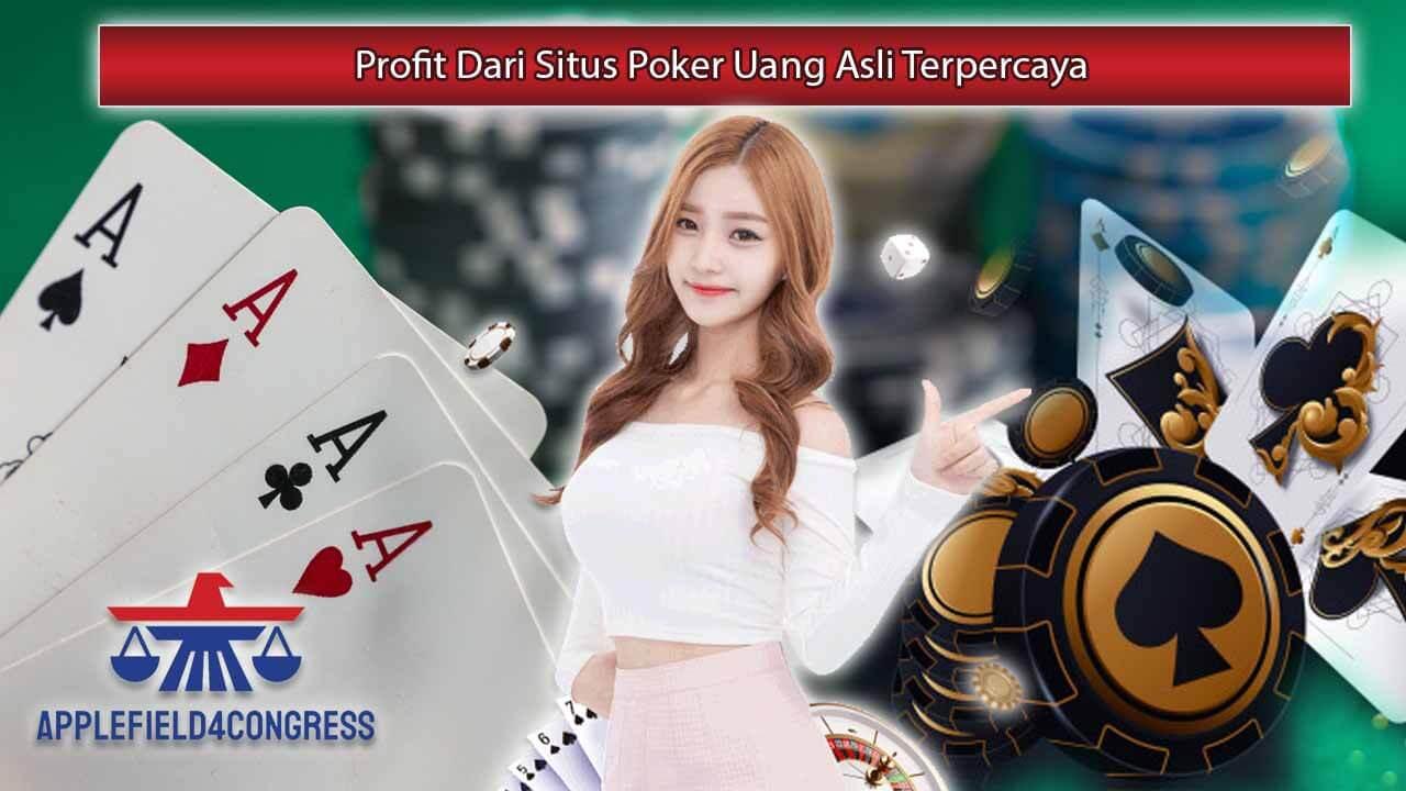 Profit Dari Situs Poker Uang Asli Terpercaya
